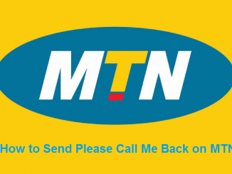 MTN Call Me Back Codes: How to Send Please Call Me Back on MTN